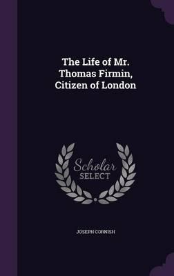 The Life of Mr. Thomas Firmin, Citizen of London