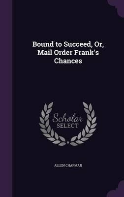 Bound to Succeed, Or, Mail Order Frank's Chances
