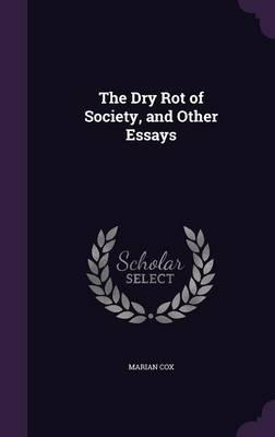 The Dry Rot of Society and Other Essays