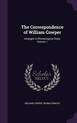 The Correspondence of William Cowper : Arranged in Chronological Order, Volume 1