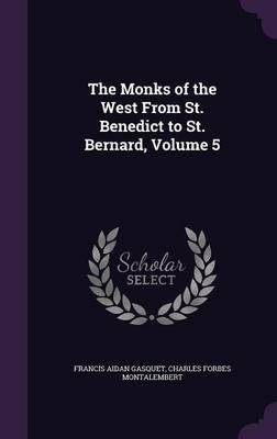 The Monks of the West from St. Benedict to St. Bernard, Volume 5