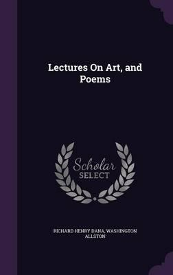 Lectures on Art, and Poems