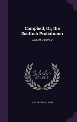 Campbell, Or, the Scottish Probationer  A Novel, Volume 2