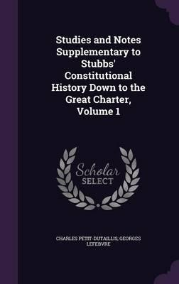 Studies and Notes Supplementary to Stubbs' Constitutional History Down to the Great Charter, Volume 1