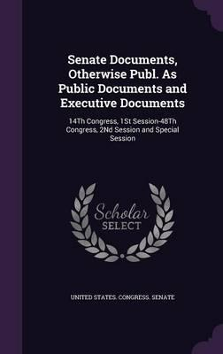 Senate Documents, Otherwise Publ. as Public Documents and Executive Documents