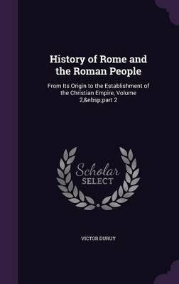 History of Rome and the Roman People  From Its Origin to the Establishment of the Christian Empire, Volume 2, Part 2