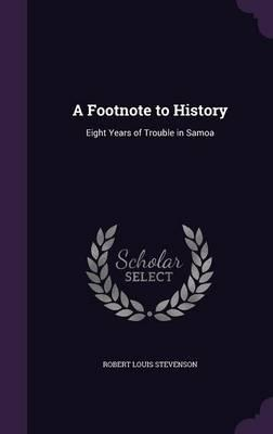 A Footnote to History; Eight Years of Trouble in Samoa