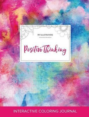 Adult Coloring Journal  Positive Thinking (Pet Illustrations, Rainbow Canvas)