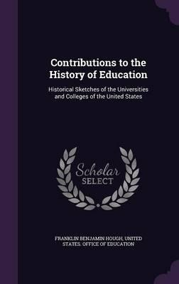Contributions to the History of Education  Historical Sketches of the Universities and Colleges of the United States
