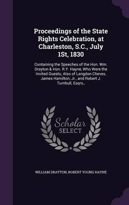 Proceedings of the State Rights Celebration, at Charleston, S.C., July 1st, 1830