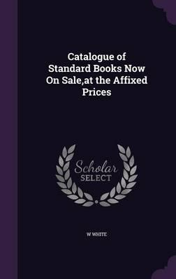 Catalogue of Standard Books Now on Sale, at the Affixed Prices