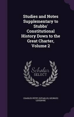 Studies and Notes Supplementary to Stubbs' Constitutional History Down to the Great Charter, Volume 2