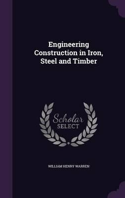 Engineering Construction in Iron, Steel and Timber