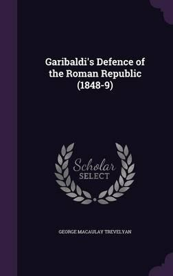 Garibaldi's Defence of the Roman Republic 1848-9
