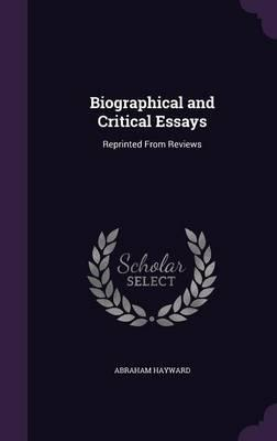 Biographical and Critical Essays  Reprinted from Reviews