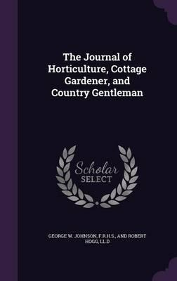 The Journal of Horticulture, Cottage Gardener, and Country Gentleman