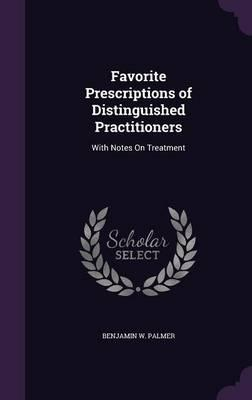 Favorite Prescriptions of Distinguished Practitioners  With Notes on Treatment