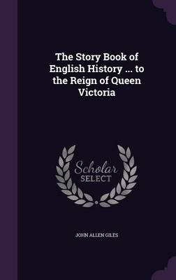 The Story Book of English History ... to the Reign of Queen Victoria