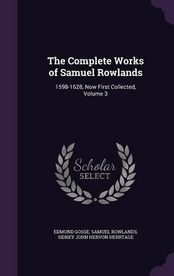 The Complete Works of Samuel Rowlands  1598-1628, Now First Collected, Volume 3