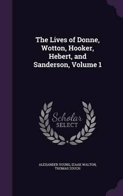The Lives of Donne, Wotton, Hooker, Hebert, and Sanderson, Volume 1