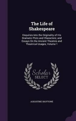 Persuasive Essay Using Ethos Pathos And Logos The Life Of Shakespeare Descriptive Essay Tips also Critical Writing Examples Essay The Life Of Shakespeare  Augustine Skottowe   Essay Theme