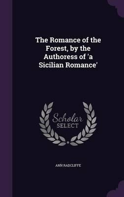 The Romance of the Forest,  the Authoress of 'a Sicilian Romance'
