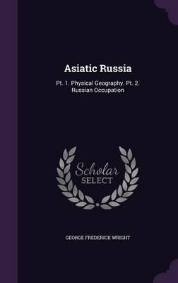 Asiatic Russia  PT. 1. Physical Geography. PT. 2. Russian Occupation