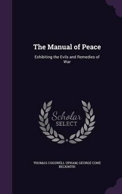The Manual of Peace  Exhibiting the Evils and Remedies of War