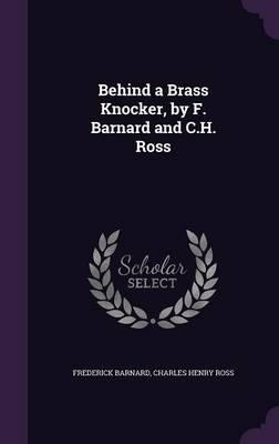 Behind a Brass Knocker, by F. Barnard and C.H. Ross
