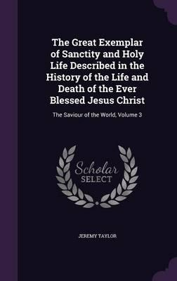 The Great Exemplar of Sanctity and Holy Life Described in the History of the Life and Death of the Ever Blessed Jesus Christ  The Saviour of the World, Volume 3