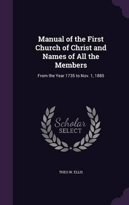 Manual of the First Church of Christ and Names of All the Members  From the Year 1735 to Nov. 1, 1885