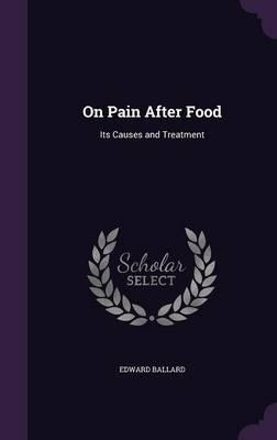 On Pain After Food  Its Causes and Treatment