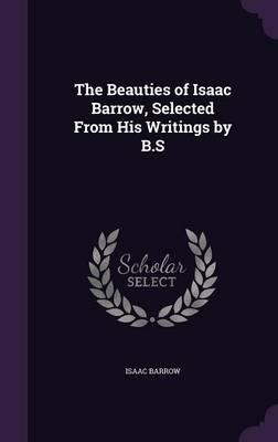 The Beauties of Isaac Barrow, Selected from His Writings  B.S