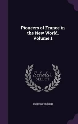 Pioneers of France in the New World, Volume 1