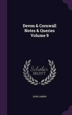 Devon & Cornwall Notes & Queries Volume 9