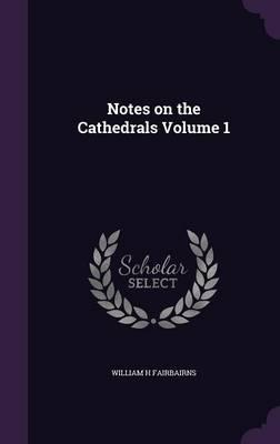 Notes on the Cathedrals Volume 1