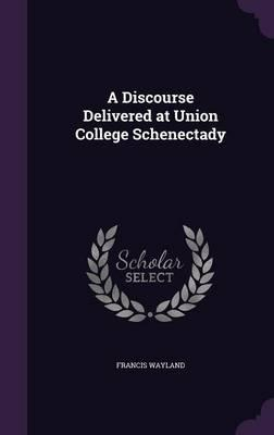 A Discourse Delivered at Union College Schenectady
