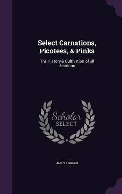Select Carnations, Picotees, & Pinks  The History & Cultivation of All Sections