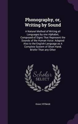 Phonography, Or, Writing by Sound : Isaac Pitman : 9781359464910