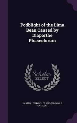 Podblight of the Lima Bean Caused  Diaporthe Phaseolorum