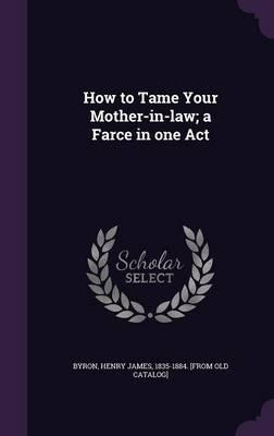 How to tame your mother in law a farce in one act henry for Farcical law