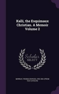 Kalli, the Esquimaux Christian. a Memoir Volume 2