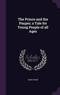 The Prince and the Pauper; A Tale for Young People of All Ages