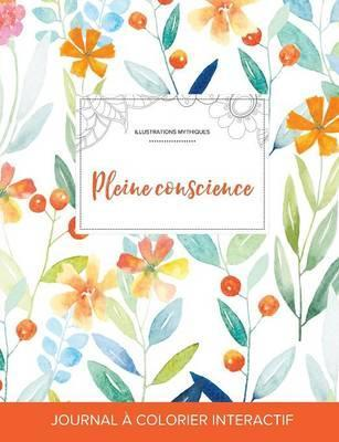 Journal de Coloration Adulte : Pleine Conscience (Illustrations Mythiques, Floral Printanier)