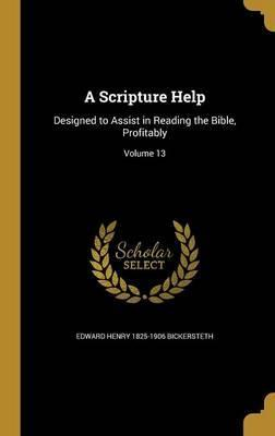 A Scripture Help  Designed to Assist in Reading the Bible, Profitably; Volume 13