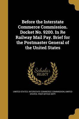 Before the Interstate Commerce Commission. Docket No. 9200. in Re Railway Mail Pay. Brief for the Postmaster General of the United States