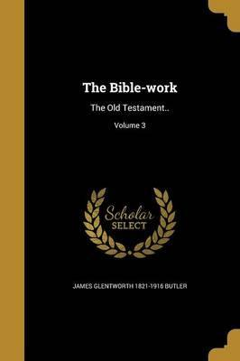 The Bible-Work : The Old Testament..; Volume 3