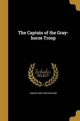 The Captain of the Gray-Horse Troop