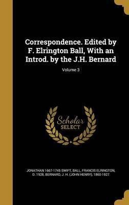 Correspondence. Edited by F. Elrington Ball, with an Introd. by the J.H. Bernard; Volume 3
