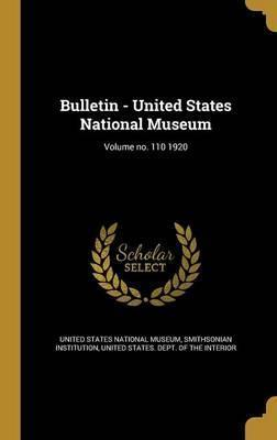 Bulletin - United States National Museum; Volume No. 110 1920